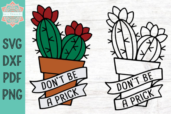 Download Free Don T Be A Prick Cactus Graphic By Savvydesignsstl Creative for Cricut Explore, Silhouette and other cutting machines.