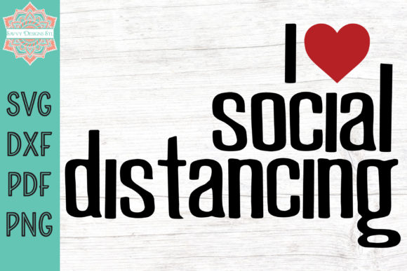 Download Free I Love Social Distancing Graphic By Savvydesignsstl Creative for Cricut Explore, Silhouette and other cutting machines.