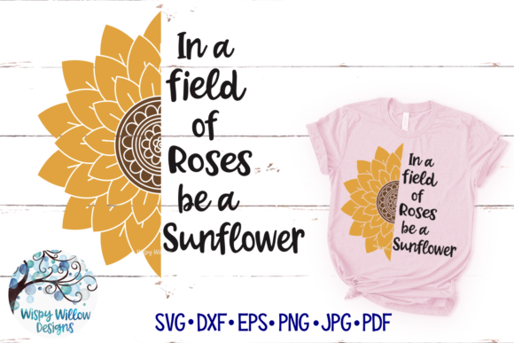 In A Field Of Roses Be A Sunflower Graphic By Wispywillowdesigns