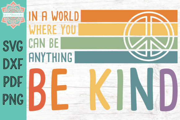 Download Free In A World Where You Can Be Anything Graphic By Savvydesignsstl Creative Fabrica for Cricut Explore, Silhouette and other cutting machines.