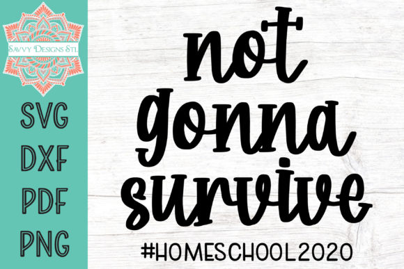 Print on Demand: Not Gonna Survive #homeschool2020 Grafik Plotterdateien von savvydesignsstl