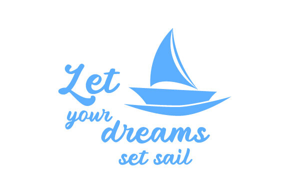Let Your Dreams Set Sail Summer Craft Cut File By Creative Fabrica Crafts