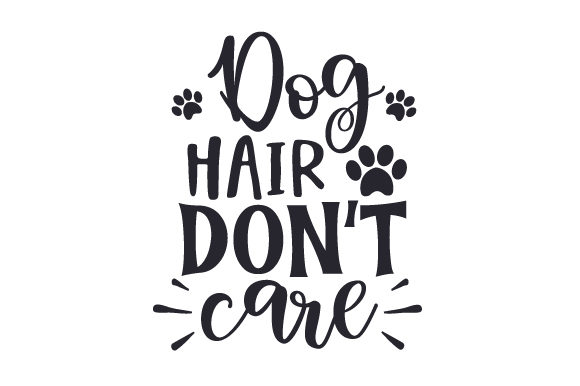 Download Free Dog Hair Don T Care Svg Cut File By Creative Fabrica Crafts for Cricut Explore, Silhouette and other cutting machines.
