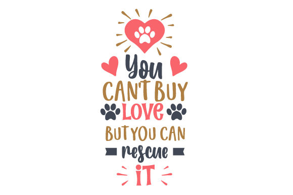 You Can't Buy Love but You Can Rescue It Dogs Craft Cut File By Creative Fabrica Crafts