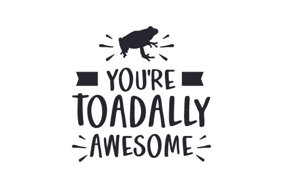 You're Toadally Awesome Nature & Outdoors Craft Cut File By Creative Fabrica Crafts