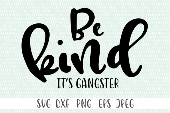 Print on Demand: Be Kind It's Gangster Graphic Crafts By Simply Cut Co