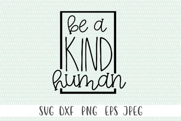 Download Free Be A Kind Human Graphic By Simply Cut Co Creative Fabrica for Cricut Explore, Silhouette and other cutting machines.