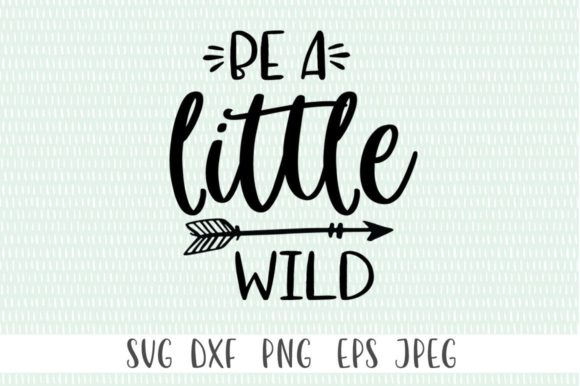 Print on Demand: Be a Little Wild Graphic Crafts By Simply Cut Co