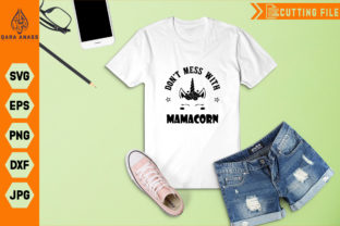 Download Free Don T Mess With Mamacorn Graphic By Crafty Files Creative Fabrica for Cricut Explore, Silhouette and other cutting machines.