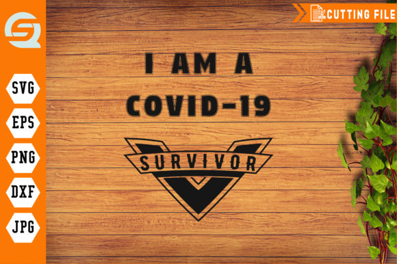 Download Free I Am A Covid 19 Survivor Coronavirus Graphic By Crafty Files for Cricut Explore, Silhouette and other cutting machines.