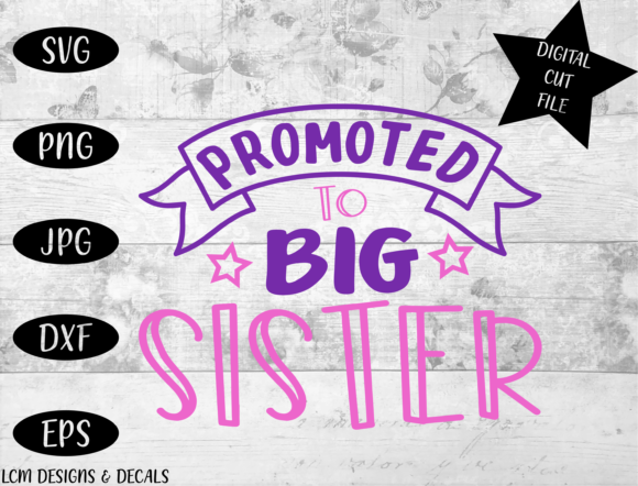Download Free Promoted To Big Sister Graphic By Lcm Designs Creative Fabrica for Cricut Explore, Silhouette and other cutting machines.