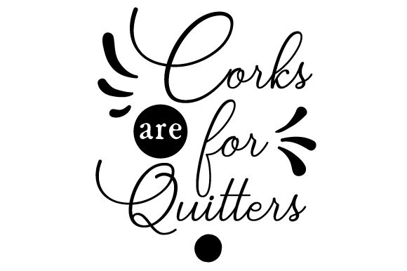 Corks Are for Quitters Wine Craft Cut File By Creative Fabrica Crafts