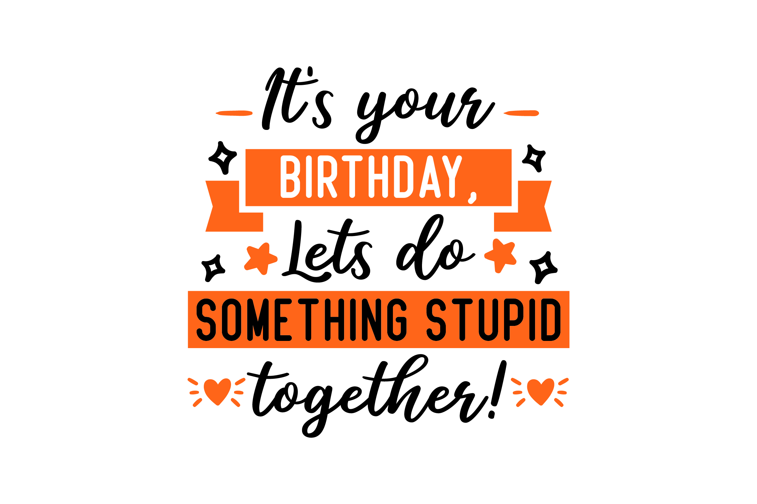 Download Free It S Your Birthday Lets Do Something Stupid Together Svg Cut for Cricut Explore, Silhouette and other cutting machines.