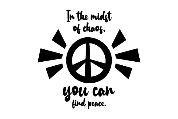 In the Midst of Chaos, You Can Find Peace. Wellness Craft Cut File By Creative Fabrica Crafts