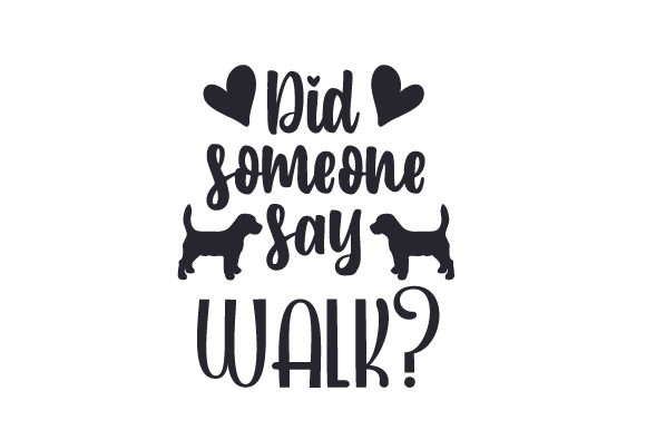 Download Free Did Someone Say Walk Svg Cut File By Creative Fabrica Crafts for Cricut Explore, Silhouette and other cutting machines.