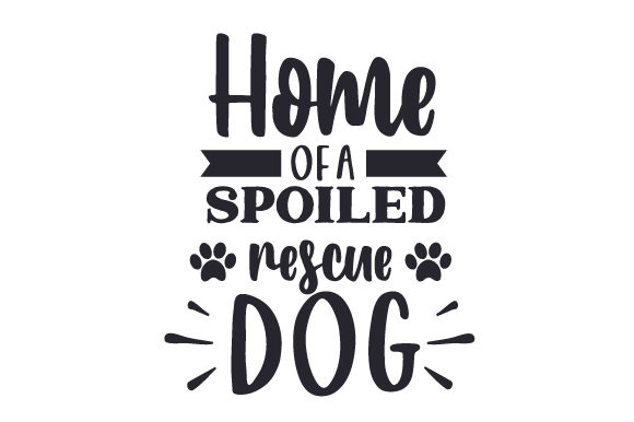 Home of a Spoiled Rescue Dog Dogs Craft Cut File By Creative Fabrica Crafts