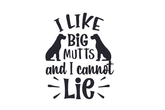 I Like Big Mutts and I Cannot Lie Perros Archivo de Corte Craft Por Creative Fabrica Crafts