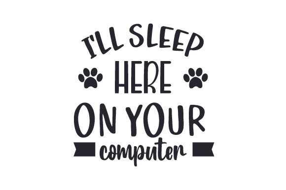 I'll Sleep Here on Your Computer Dogs Craft Cut File By Creative Fabrica Crafts