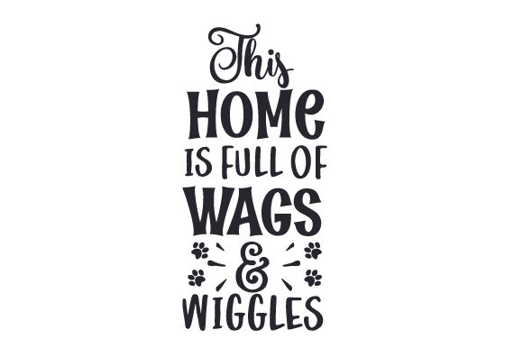 This Home is Full of Wags & Wiggles Dogs Craft Cut File By Creative Fabrica Crafts
