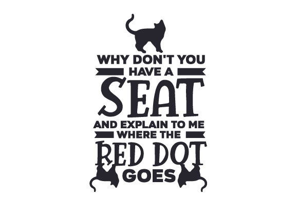 Why Don't You Have a Seat and Explain to Me Where the Red Dot Goes Katzen Plotterdatei von Creative Fabrica Crafts