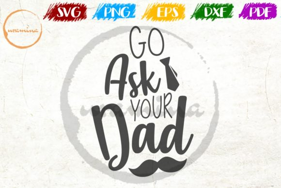 Download Free Go Ask Your Dad Graphic By Uramina Creative Fabrica for Cricut Explore, Silhouette and other cutting machines.