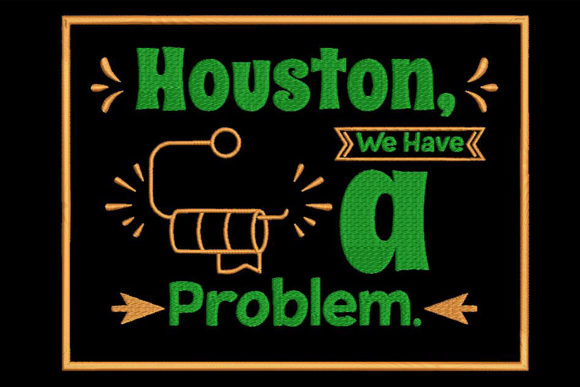 Houston, We Have a Problem Bathroom Embroidery Design By Embroidery Shelter