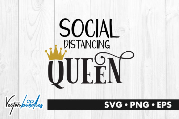 Download Free Social Distancing Queen Quote Graphic By Vectorbundles for Cricut Explore, Silhouette and other cutting machines.