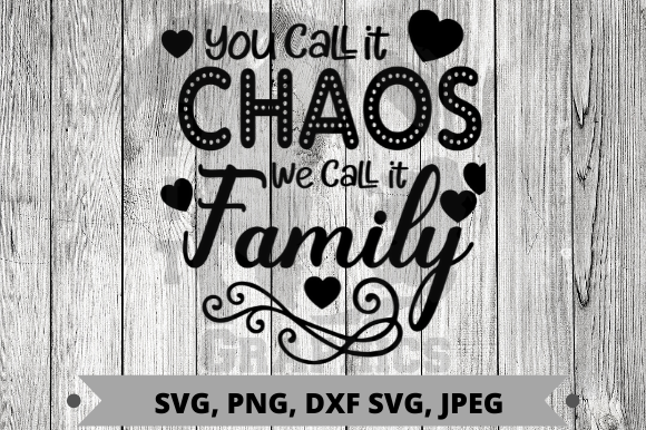 You Call It Chaos We Call It Family Graphic Graphic Templates By Pit Graphics
