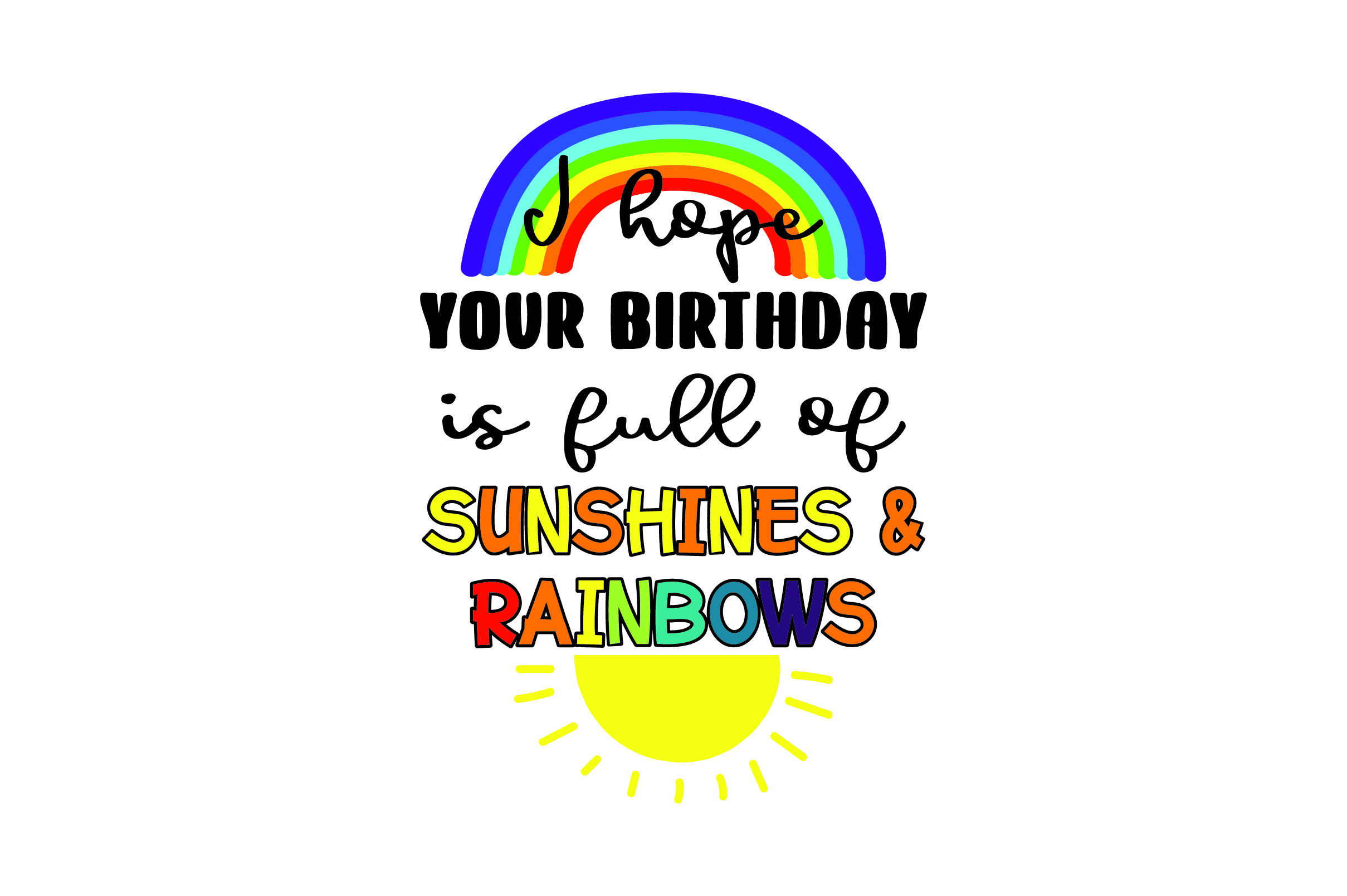 Download Free I Hope Your Birthday Is Full Of Sunshines Rainbows Svg Cut File for Cricut Explore, Silhouette and other cutting machines.