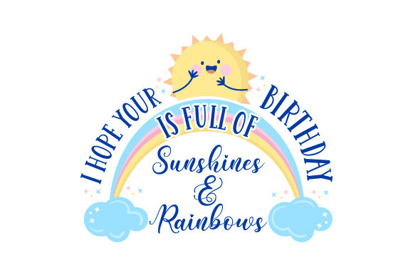 I Hope Your Birthday is Full of Sunshines & Rainbows Cumpleaños Archivo de Corte Craft Por Creative Fabrica Crafts