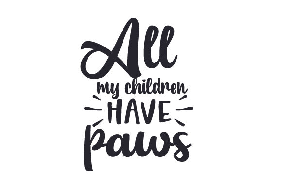 All My Children Have Paws Dogs Craft Cut File By Creative Fabrica Crafts