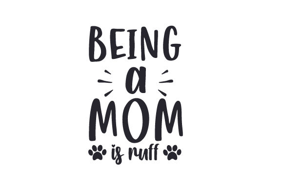 Being a Mom is Ruff Dogs Craft Cut File By Creative Fabrica Crafts
