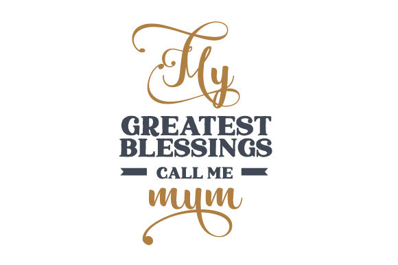 My Greatest Blessings Call Me Mum Mother's Day Craft Cut File By Creative Fabrica Crafts