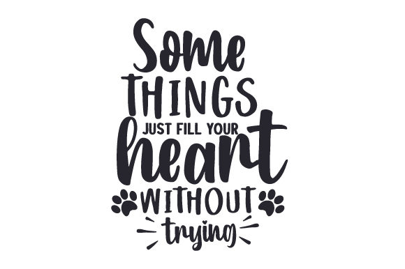 Some Things Just Fill Your Heart Without Trying Dogs Craft Cut File By Creative Fabrica Crafts