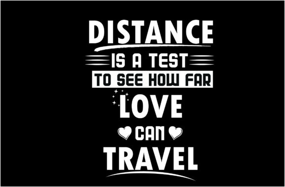 Distance is a Test to See How Far Love Graphic Crafts By HASSHOO