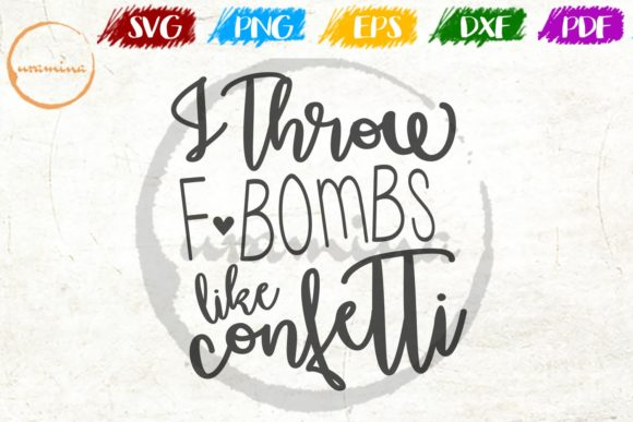 Download Free I Throw F Bombs Like Confetti Graphic By Uramina Creative Fabrica for Cricut Explore, Silhouette and other cutting machines.