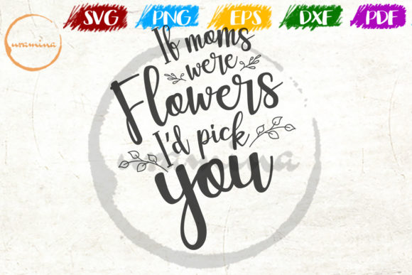 Download Free If Moms Were Flowers I D Pick You Graphic By Uramina Creative for Cricut Explore, Silhouette and other cutting machines.