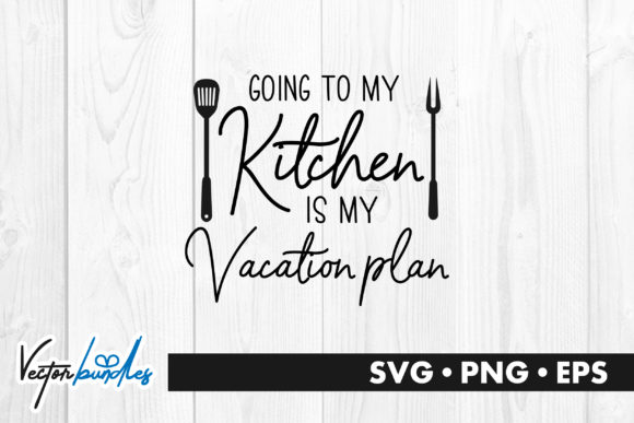 Kitchen Is My Vacation Quote Graphic By Vectorbundles Creative Fabrica
