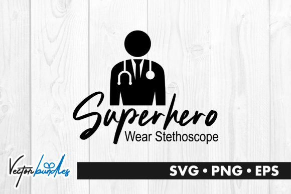 Download Free Superhero Wear Stethoscope Quote Graphic By Vectorbundles for Cricut Explore, Silhouette and other cutting machines.