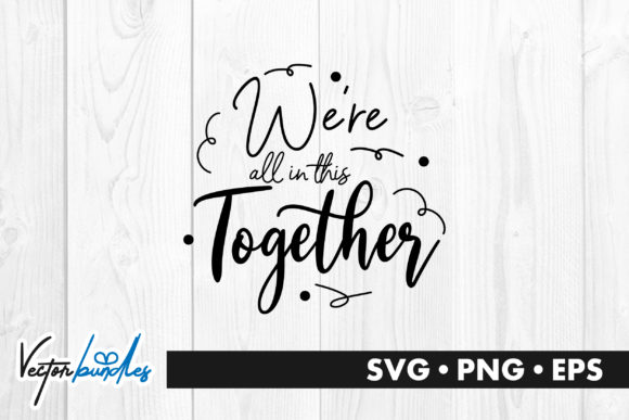 Download Free We Re In This Together Quote Graphic By Vectorbundles Creative for Cricut Explore, Silhouette and other cutting machines.
