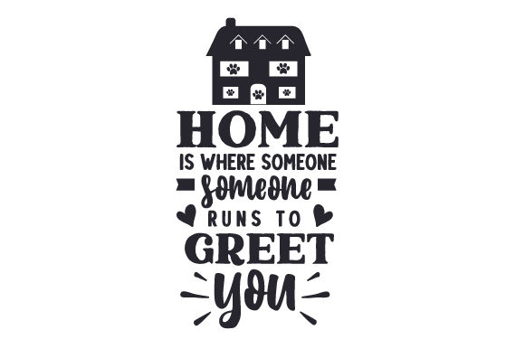 Home is Where Someone Runs to Greet You Dogs Craft Cut File By Creative Fabrica Crafts