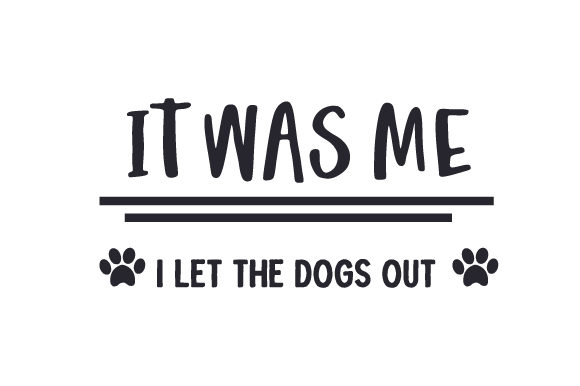 It Was Me, I Let the Dogs out Dogs Craft Cut File By Creative Fabrica Crafts