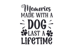 Memories Made with a Dog Last a Lifetime Dogs Craft Cut File By Creative Fabrica Crafts