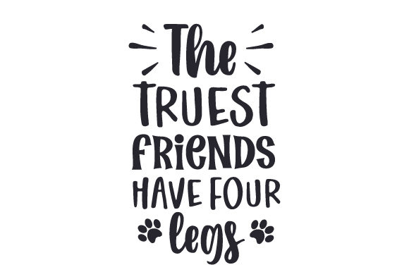 Download Free The Truest Friends Have Four Legs Svg Cut File By Creative for Cricut Explore, Silhouette and other cutting machines.