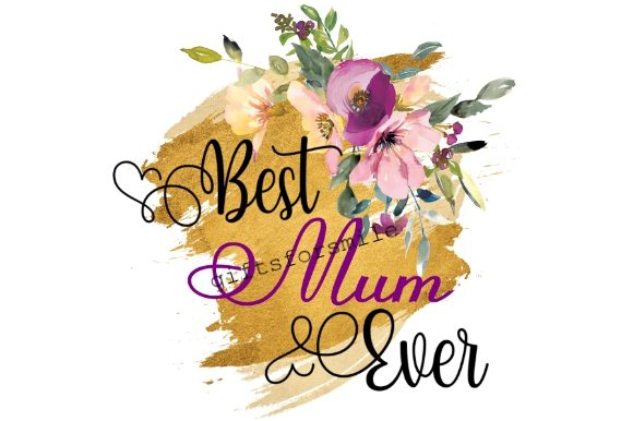 Download Free Best Mum Ever Mothers Day Graphic By Aarcee0027 Creative Fabrica for Cricut Explore, Silhouette and other cutting machines.