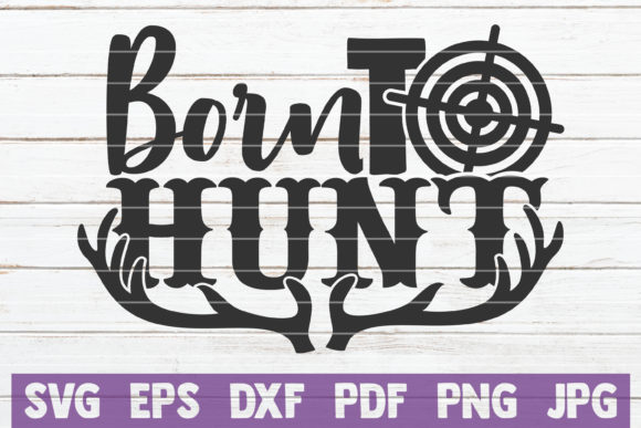 Born to Hunt Graphic Graphic Templates By MintyMarshmallows