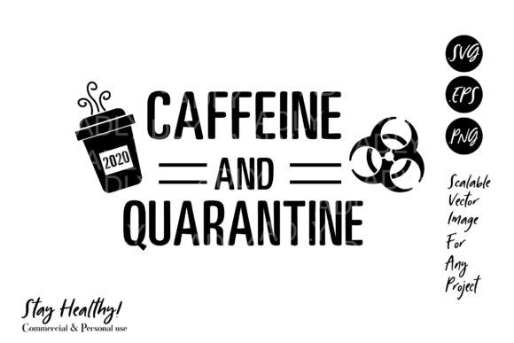 Download Free Caffeine And Quarantine Virus Funny Graphic By Adlydigital for Cricut Explore, Silhouette and other cutting machines.