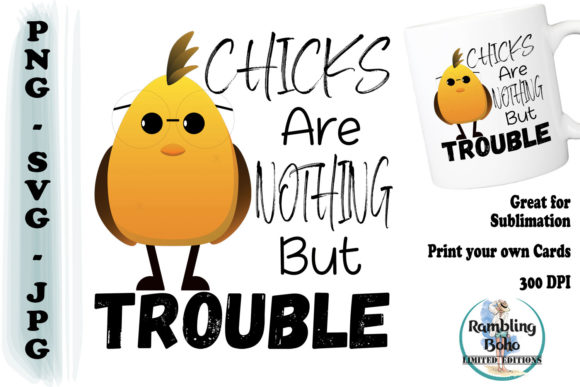 Chicks Are Nothing but Trouble Graphic Illustrations By RamblingBoho