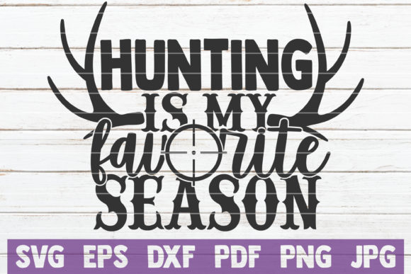 Hunting is My Favorite Season Graphic Crafts By MintyMarshmallows