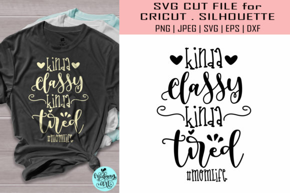 Download Free Kinda Classy Kinda Tired Svg Mom Svg Graphic By Midmagart for Cricut Explore, Silhouette and other cutting machines.